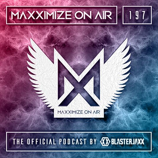 Blasterjaxx - Maxximize On Air #197