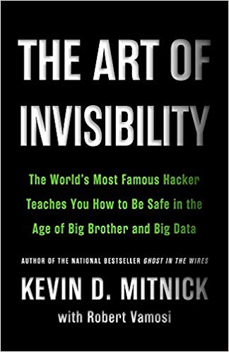 THe Art of the Invisibility: the world's most famous hacker teaches you how to be safe in the age of big brother and big data