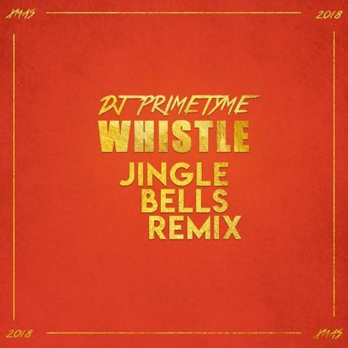 Whistle - DJ Primetyme Jingle Bells Remix + 3 Bonus Tracks